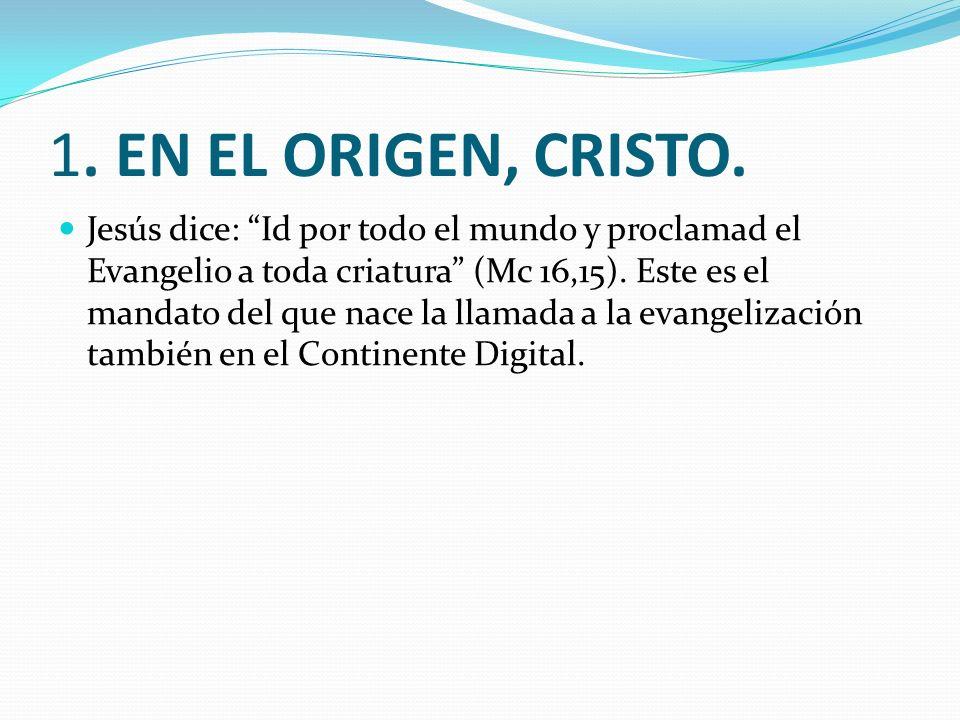 1. EN EL ORIGEN, CRISTO. Jesús dice: Id por todo el mundo y proclamad el Evangelio a toda criatura (Mc 16,15). Este es el mandato del que nace la llam