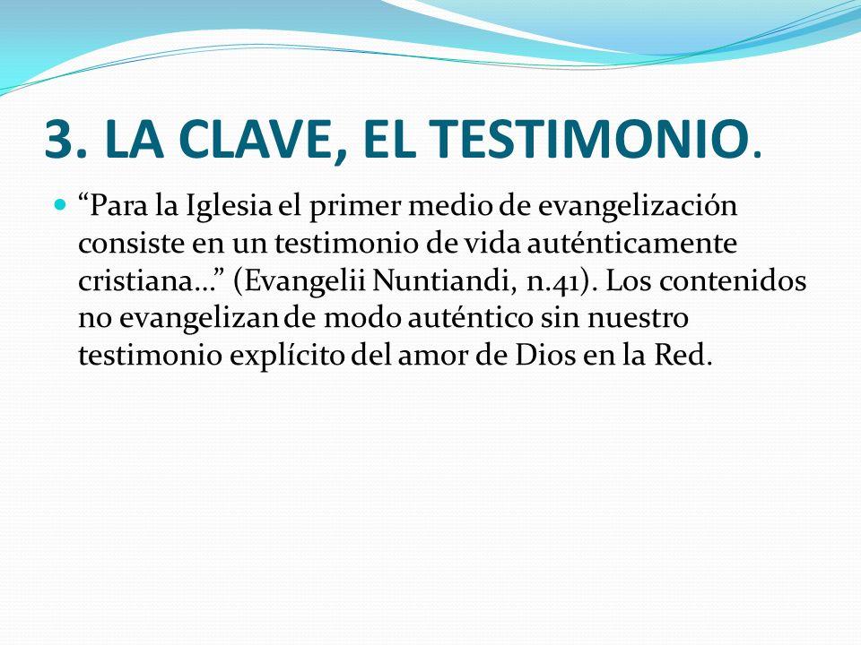 3. LA CLAVE, EL TESTIMONIO. Para la Iglesia el primer medio de evangelización consiste en un testimonio de vida auténticamente cristiana… (Evangelii N