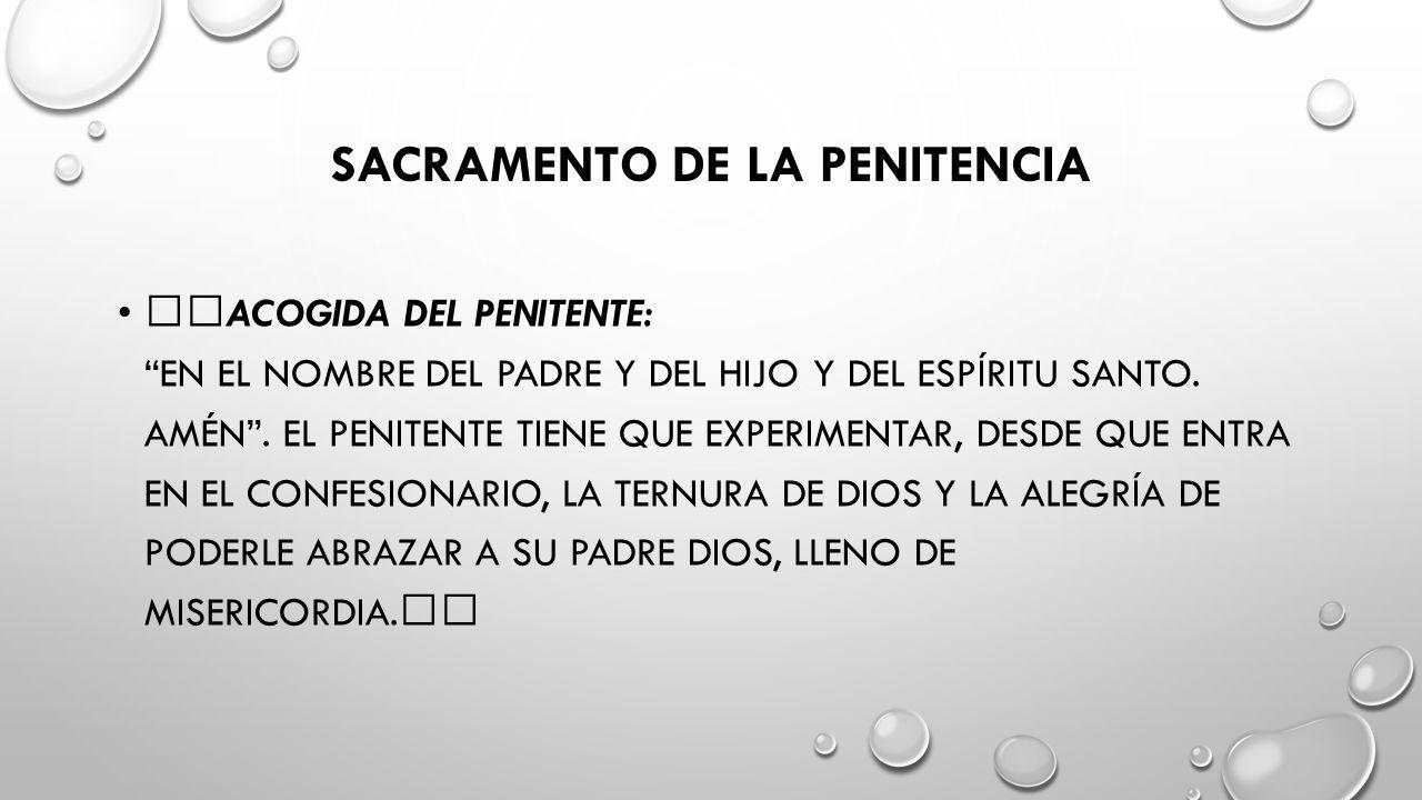 SACRAMENTO DE LA PENITENCIA ACOGIDA DEL PENITENTE: EN EL NOMBRE DEL PADRE Y DEL HIJO Y DEL ESPÍRITU SANTO.