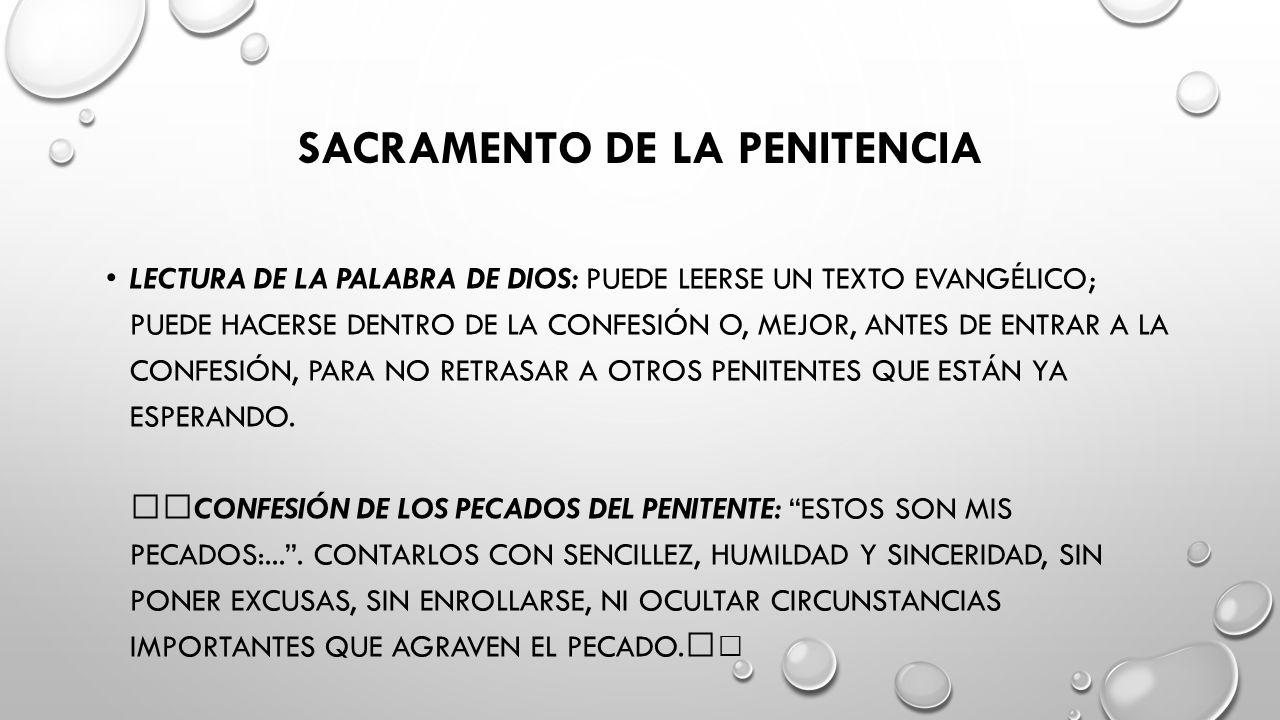 SACRAMENTO DE LA PENITENCIA LECTURA DE LA PALABRA DE DIOS: PUEDE LEERSE UN TEXTO EVANGÉLICO; PUEDE HACERSE DENTRO DE LA CONFESIÓN O, MEJOR, ANTES DE ENTRAR A LA CONFESIÓN, PARA NO RETRASAR A OTROS PENITENTES QUE ESTÁN YA ESPERANDO.