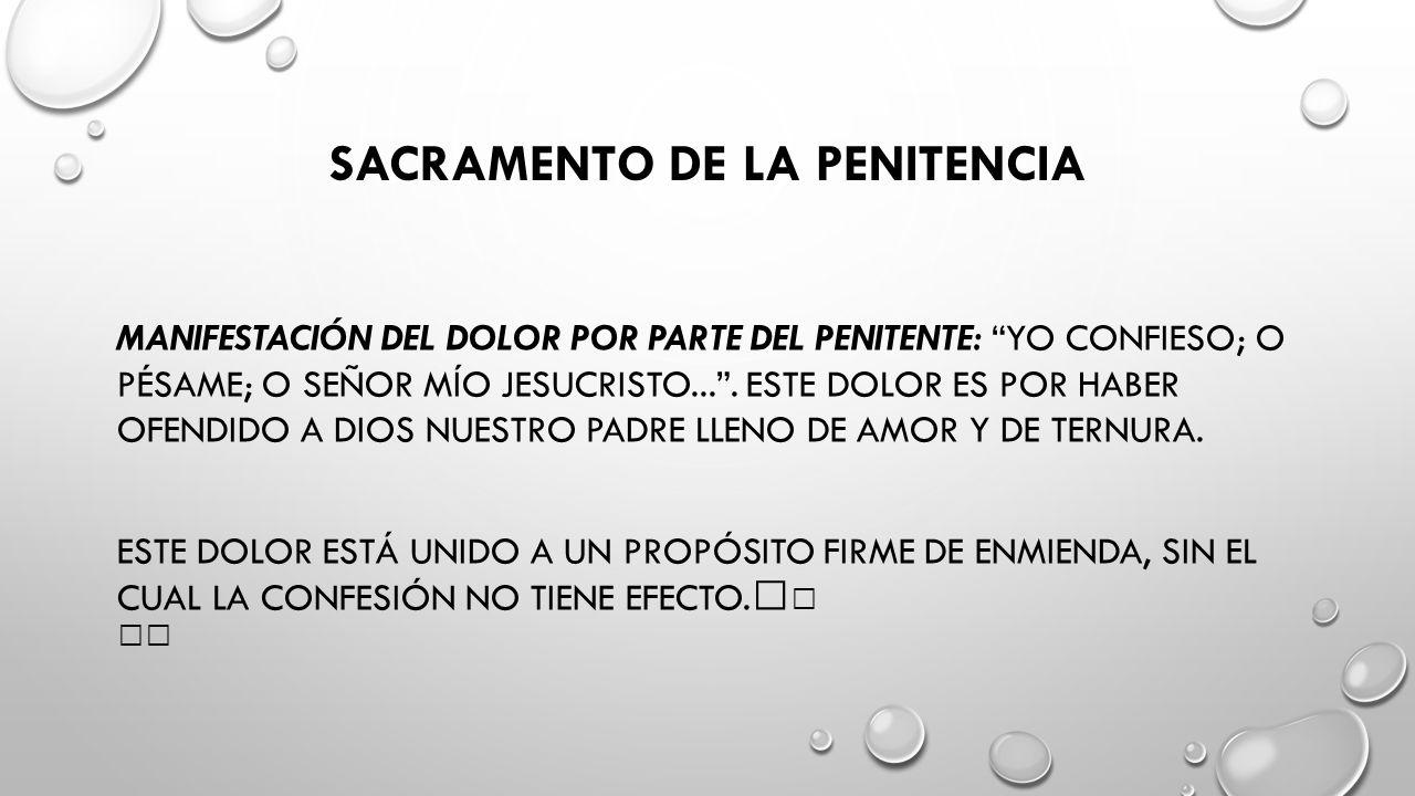 SACRAMENTO DE LA PENITENCIA MANIFESTACIÓN DEL DOLOR POR PARTE DEL PENITENTE: YO CONFIESO; O PÉSAME; O SEÑOR MÍO JESUCRISTO....
