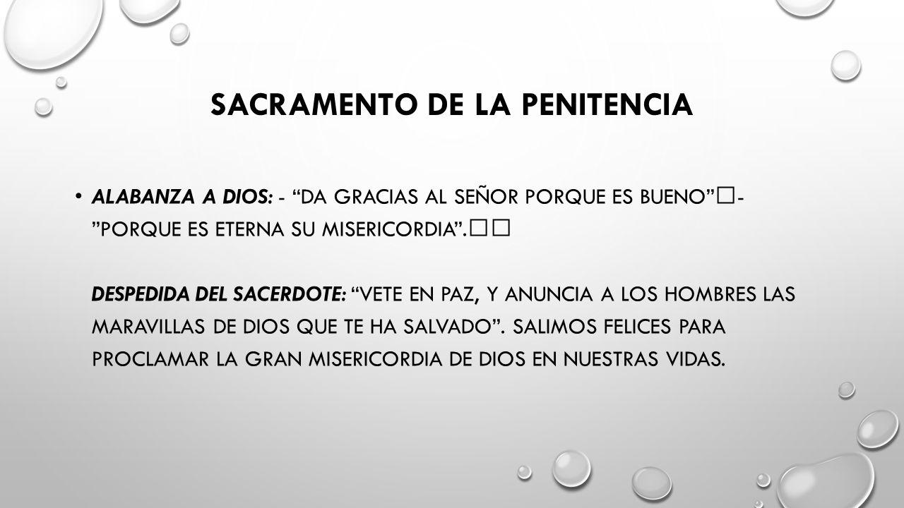 SACRAMENTO DE LA PENITENCIA ALABANZA A DIOS: - DA GRACIAS AL SEÑOR PORQUE ES BUENO - PORQUE ES ETERNA SU MISERICORDIA.