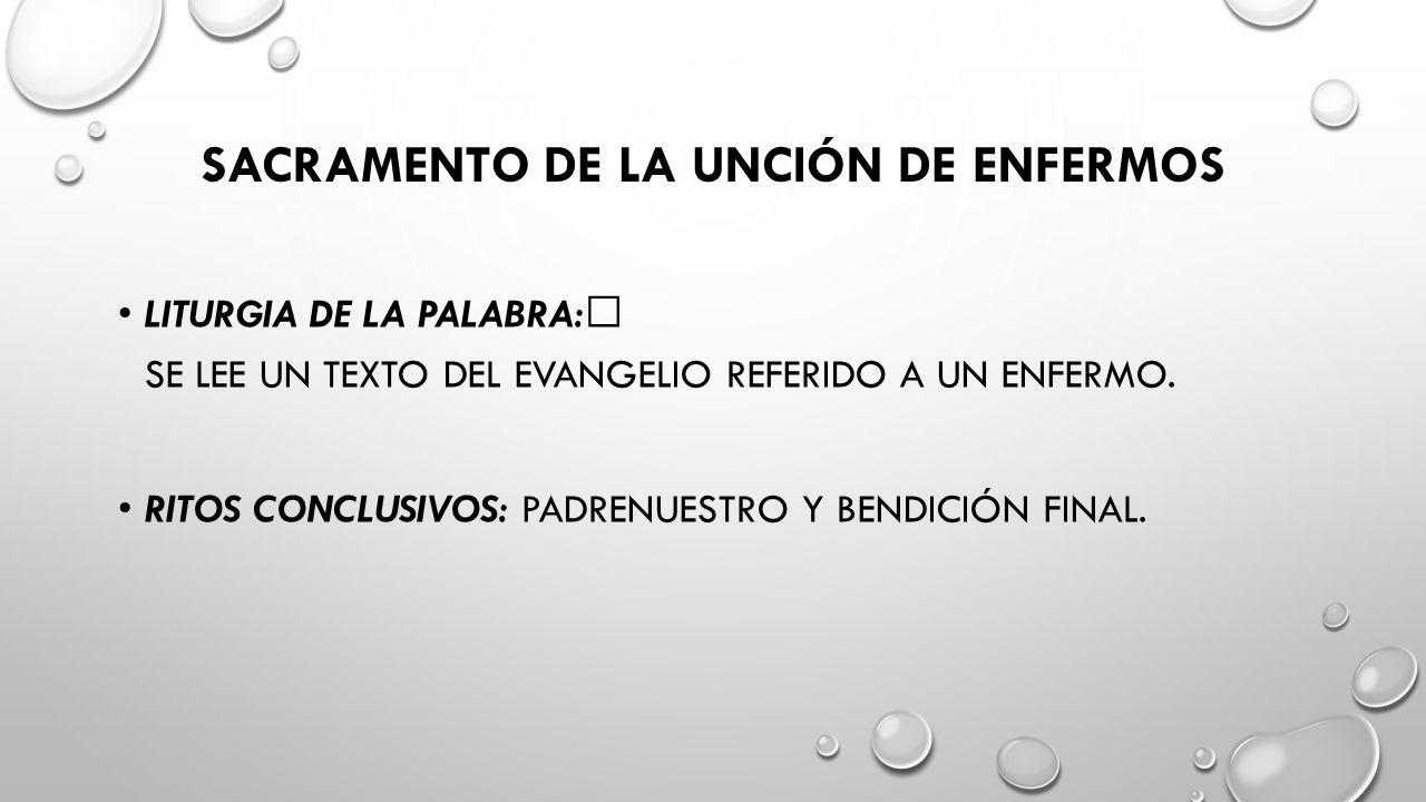 SACRAMENTO DE LA UNCIÓN DE ENFERMOS LITURGIA DE LA PALABRA: SE LEE UN TEXTO DEL EVANGELIO REFERIDO A UN ENFERMO.