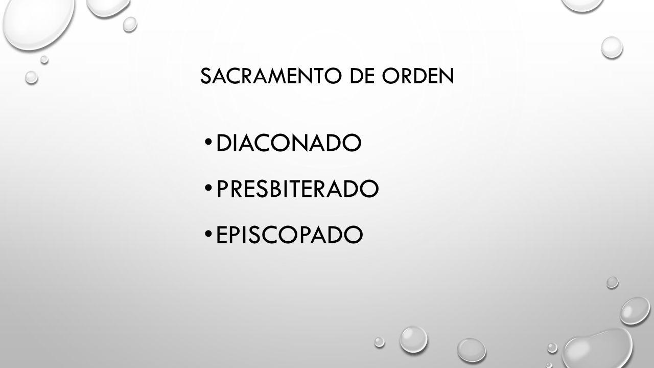 SACRAMENTO DE ORDEN DIACONADO PRESBITERADO EPISCOPADO