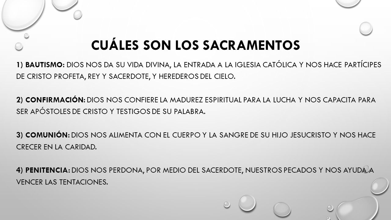 CUÁLES SON LOS SACRAMENTOS 1) BAUTISMO: DIOS NOS DA SU VIDA DIVINA, LA ENTRADA A LA IGLESIA CATÓLICA Y NOS HACE PARTÍCIPES DE CRISTO PROFETA, REY Y SACERDOTE, Y HEREDEROS DEL CIELO.