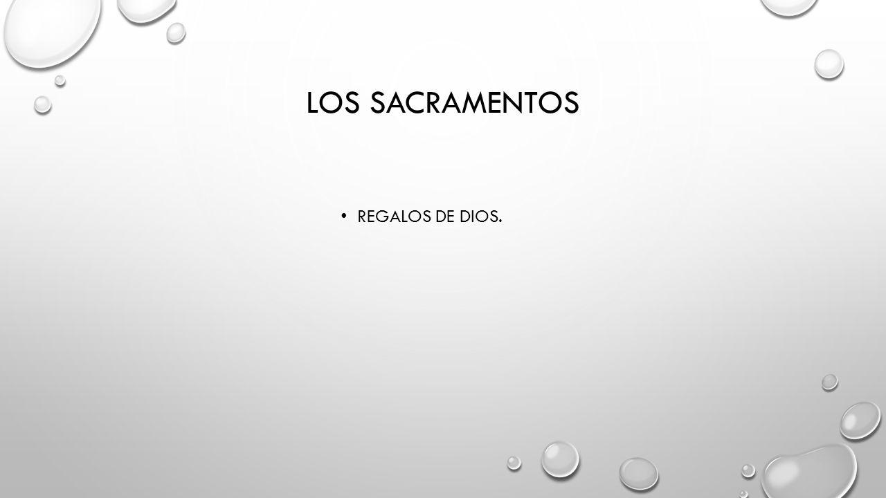 LOS SACRAMENTOS REGALOS DE DIOS.