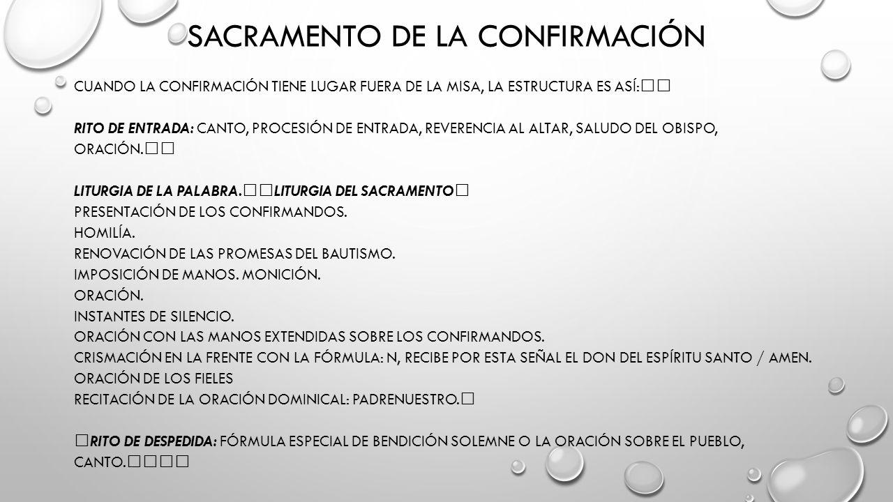 SACRAMENTO DE LA CONFIRMACIÓN CUANDO LA CONFIRMACIÓN TIENE LUGAR FUERA DE LA MISA, LA ESTRUCTURA ES ASÍ: RITO DE ENTRADA: CANTO, PROCESIÓN DE ENTRADA, REVERENCIA AL ALTAR, SALUDO DEL OBISPO, ORACIÓN.