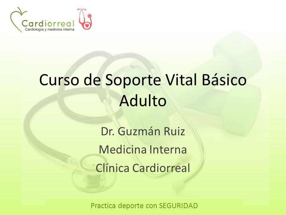 Practica deporte con SEGURIDAD Curso de Soporte Vital Básico Adulto Dr. Guzmán Ruiz Medicina Interna Clínica Cardiorreal