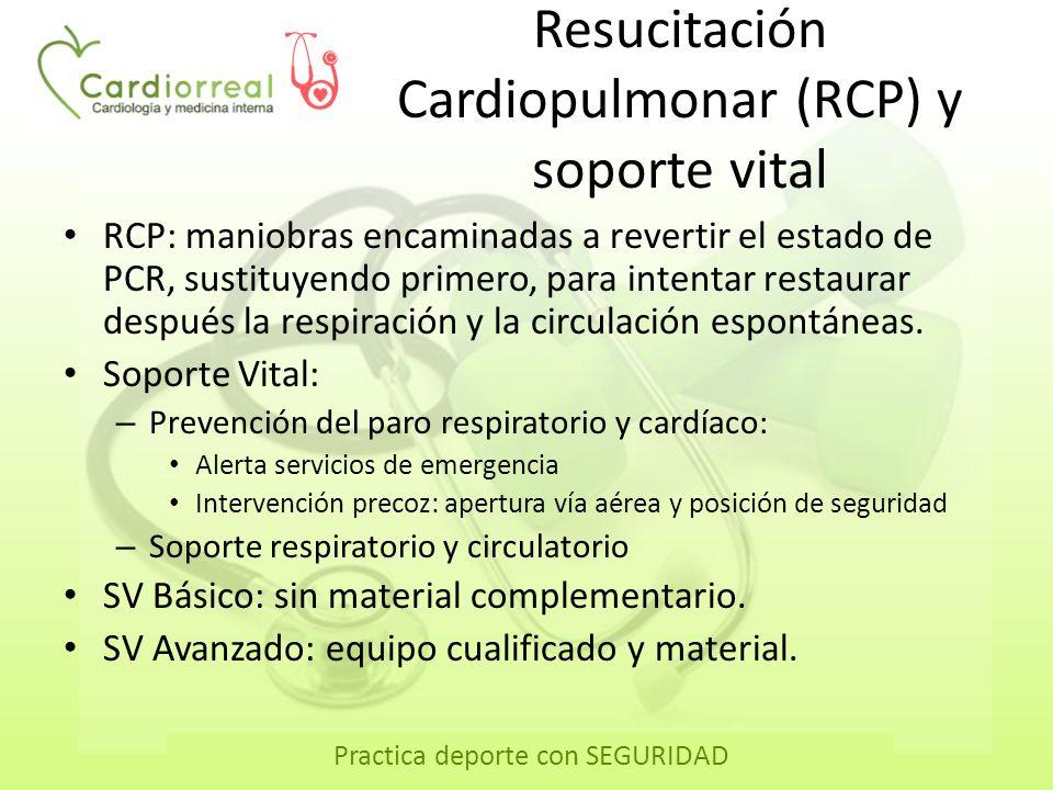 Practica deporte con SEGURIDAD Resucitación Cardiopulmonar (RCP) y soporte vital RCP: maniobras encaminadas a revertir el estado de PCR, sustituyendo
