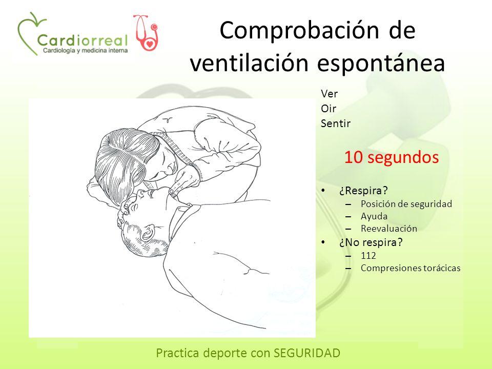 Practica deporte con SEGURIDAD Comprobación de ventilación espontánea Ver Oir Sentir 10 segundos ¿Respira? – Posición de seguridad – Ayuda – Reevaluac