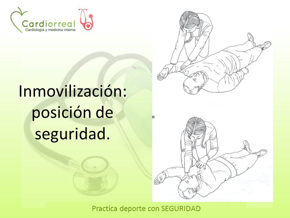 Practica deporte con SEGURIDAD Inmovilización: posición de seguridad.
