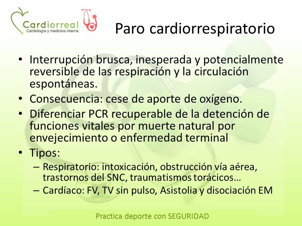 Practica deporte con SEGURIDAD Paro cardiorrespiratorio Interrupción brusca, inesperada y potencialmente reversible de las respiración y la circulació