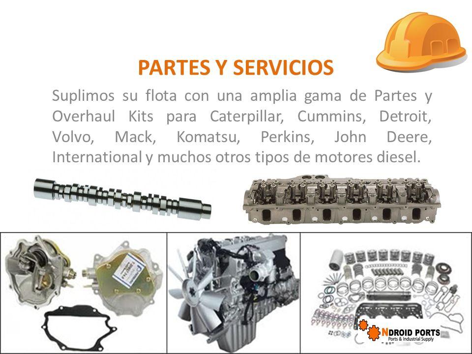 PARTES Y SERVICIOS Suplimos su flota con una amplia gama de Partes y Overhaul Kits para Caterpillar, Cummins, Detroit, Volvo, Mack, Komatsu, Perkins,