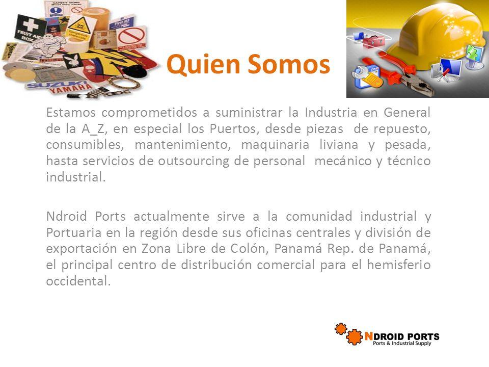 Quien Somos Estamos comprometidos a suministrar la Industria en General de la A_Z, en especial los Puertos, desde piezas de repuesto, consumibles, mantenimiento, maquinaria liviana y pesada, hasta servicios de outsourcing de personal mecánico y técnico industrial.