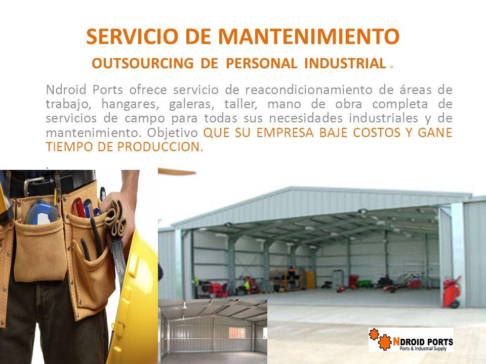 SERVICIO DE MANTENIMIENTO OUTSOURCING DE PERSONAL INDUSTRIAL. Ndroid Ports ofrece servicio de reacondicionamiento de áreas de trabajo, hangares, galer