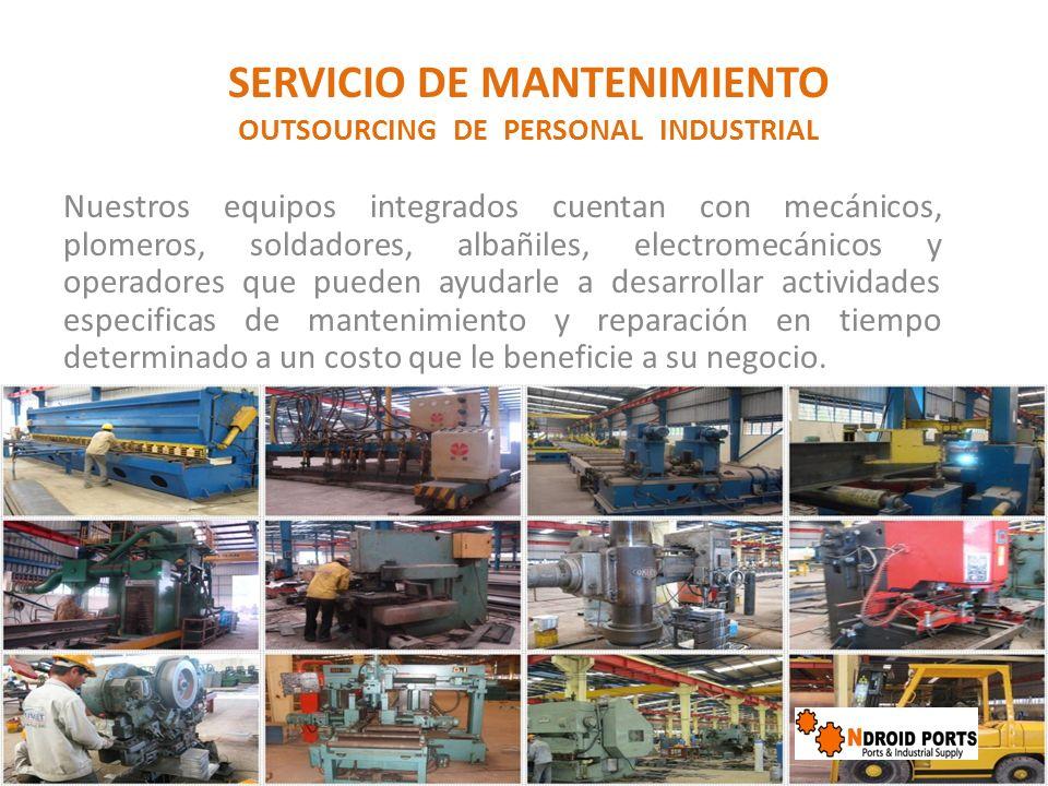 SERVICIO DE MANTENIMIENTO OUTSOURCING DE PERSONAL INDUSTRIAL Nuestros equipos integrados cuentan con mecánicos, plomeros, soldadores, albañiles, elect