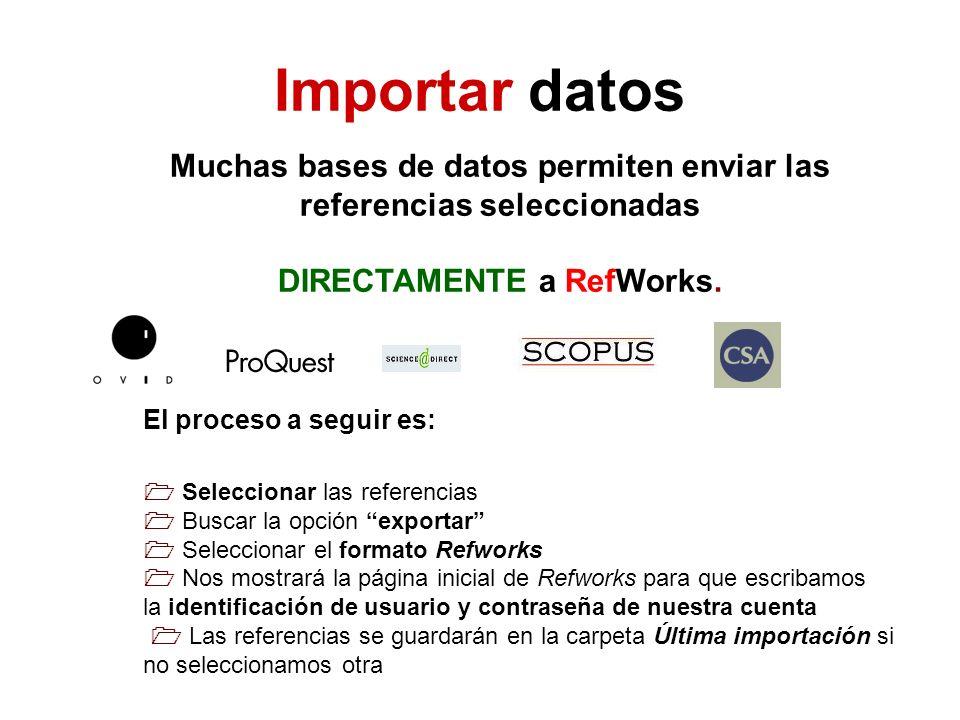 Muchas bases de datos permiten enviar las referencias seleccionadas DIRECTAMENTE a RefWorks. El proceso a seguir es: Seleccionar las referencias Busca