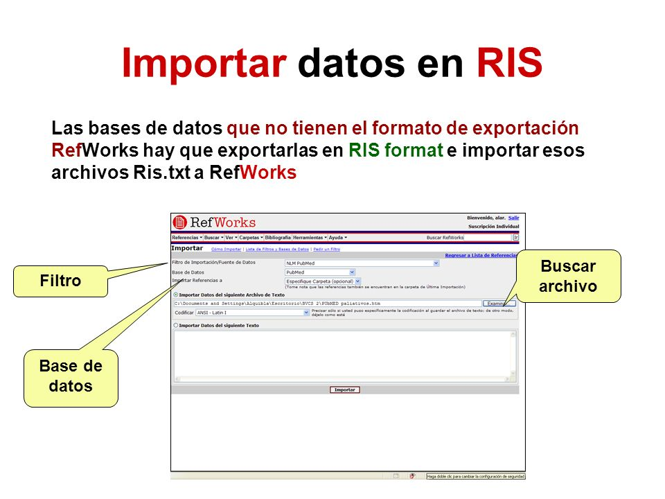 Importar datos en RIS Las bases de datos que no tienen el formato de exportación RefWorks hay que exportarlas en RIS format e importar esos archivos R