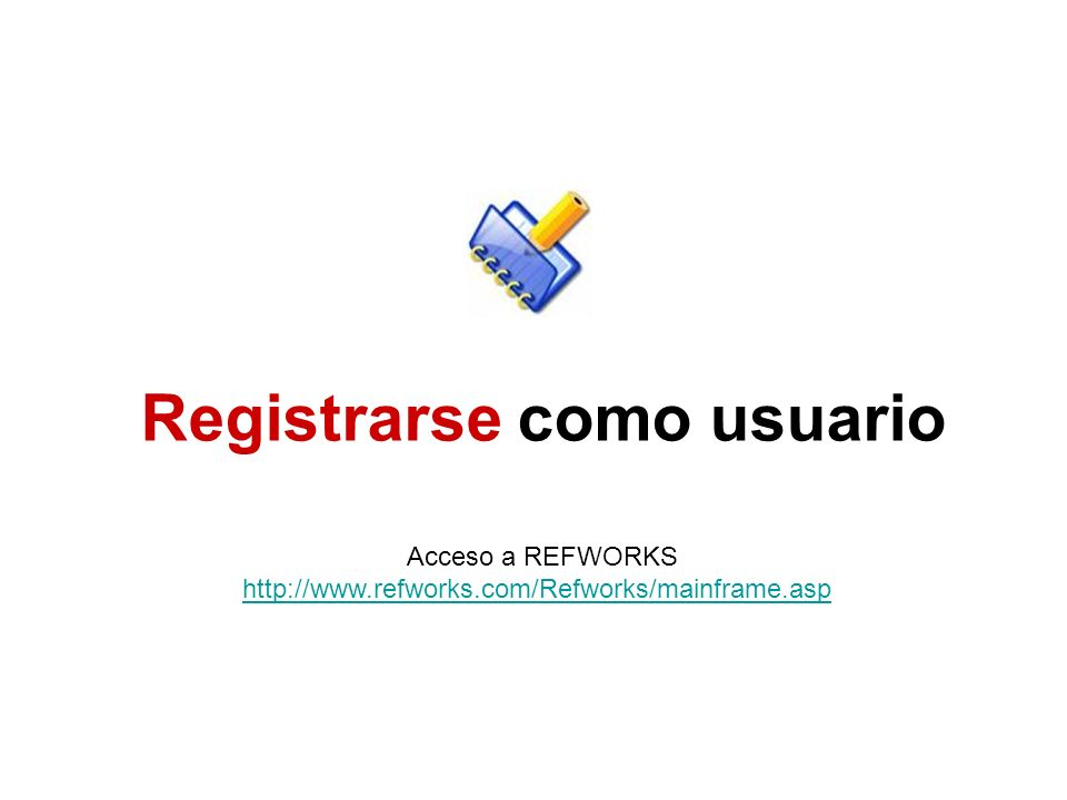Registrarse como usuario Acceso a REFWORKS http://www.refworks.com/Refworks/mainframe.asp http://www.refworks.com/Refworks/mainframe.asp