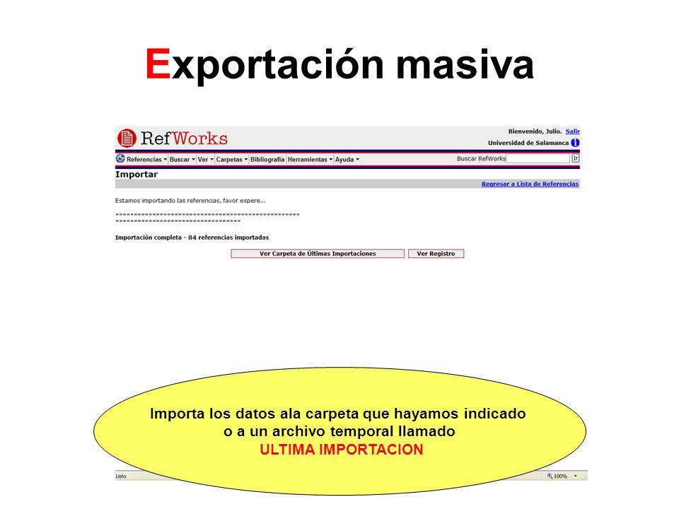 Exportación masiva Importa los datos ala carpeta que hayamos indicado o a un archivo temporal llamado ULTIMA IMPORTACION