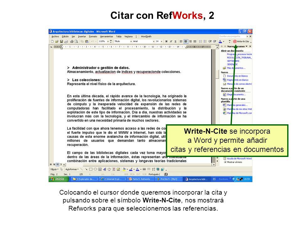 Colocando el cursor donde queremos incorporar la cita y pulsando sobre el símbolo Write-N-Cite, nos mostrará Refworks para que seleccionemos las refer