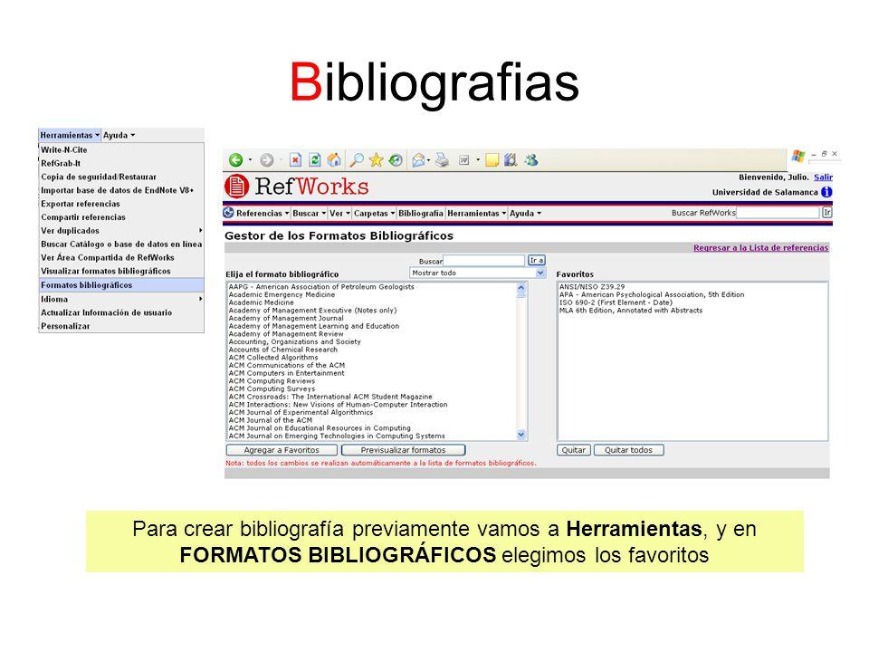 Bibliografias Para crear bibliografía previamente vamos a Herramientas, y en FORMATOS BIBLIOGRÁFICOS elegimos los favoritos