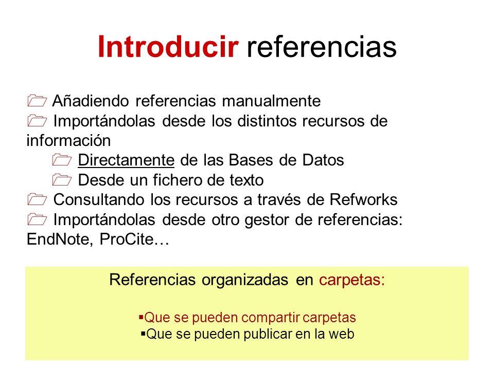 Añadiendo referencias manualmente Importándolas desde los distintos recursos de información Directamente de las Bases de Datos Desde un fichero de tex