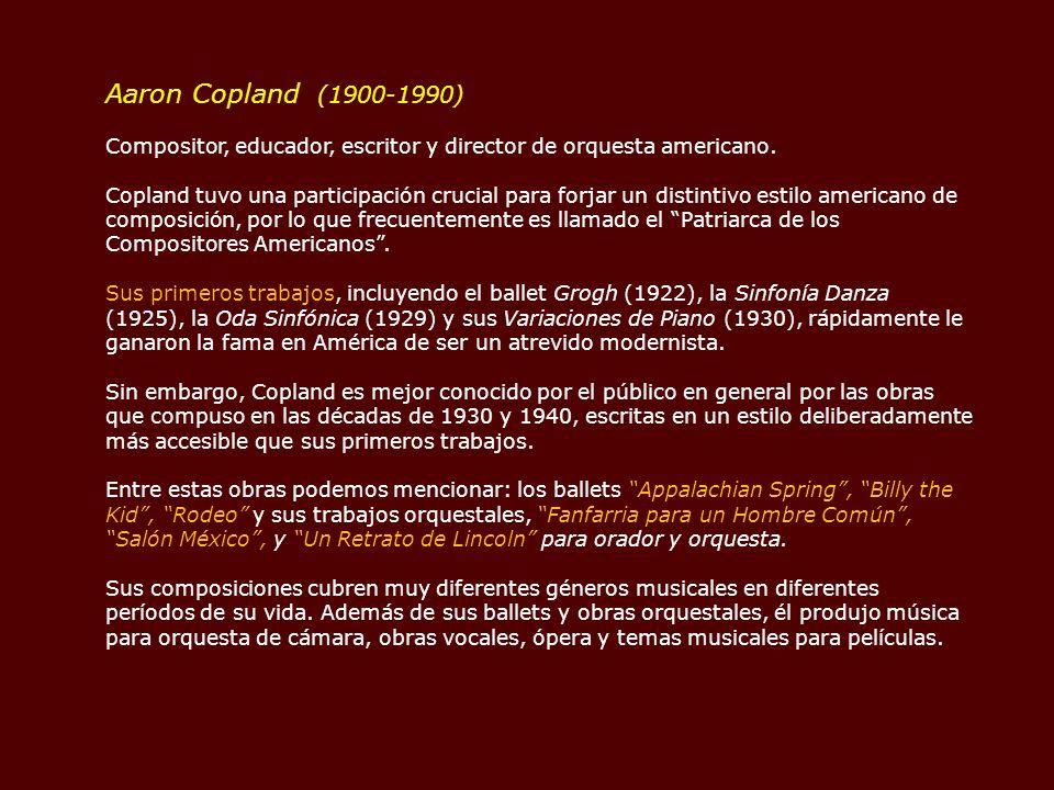 Aaron Copland (1900-1990) Compositor, educador, escritor y director de orquesta americano.
