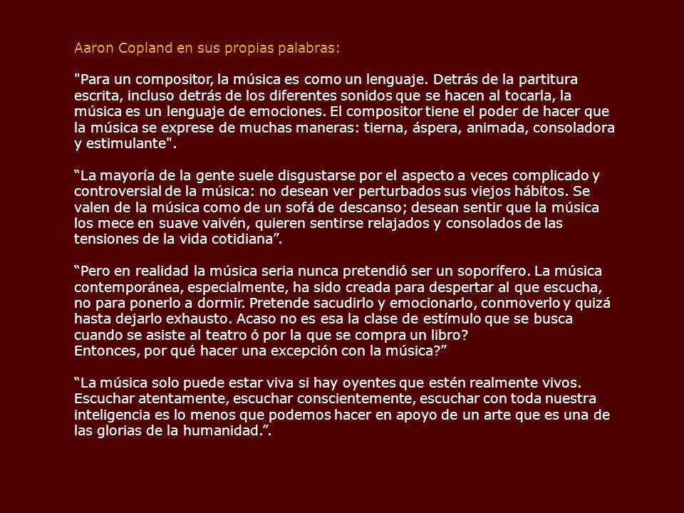 Aaron Copland en sus propias palabras: Para un compositor, la música es como un lenguaje.