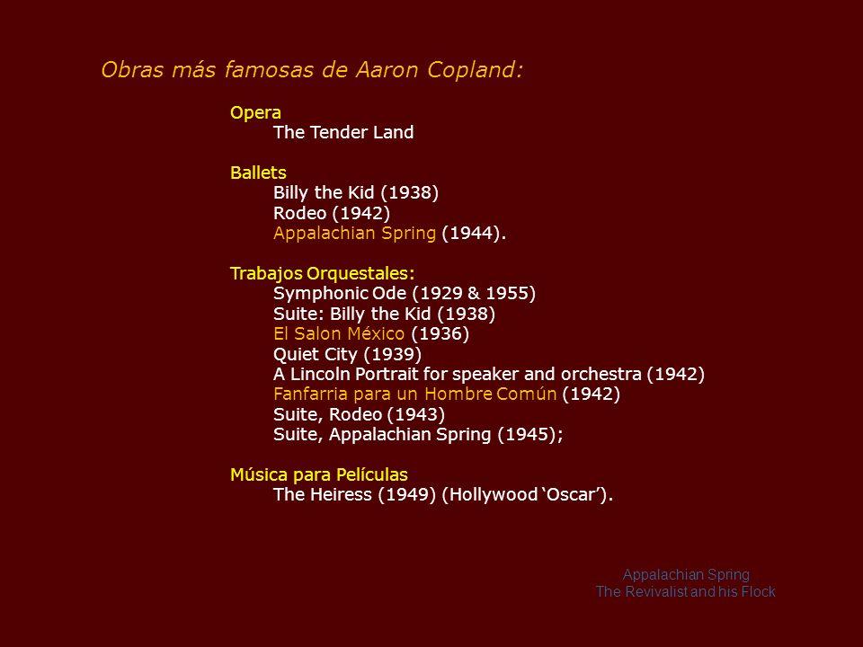 Obras más famosas de Aaron Copland: Opera The Tender Land Ballets Billy the Kid (1938) Rodeo (1942) Appalachian Spring (1944).