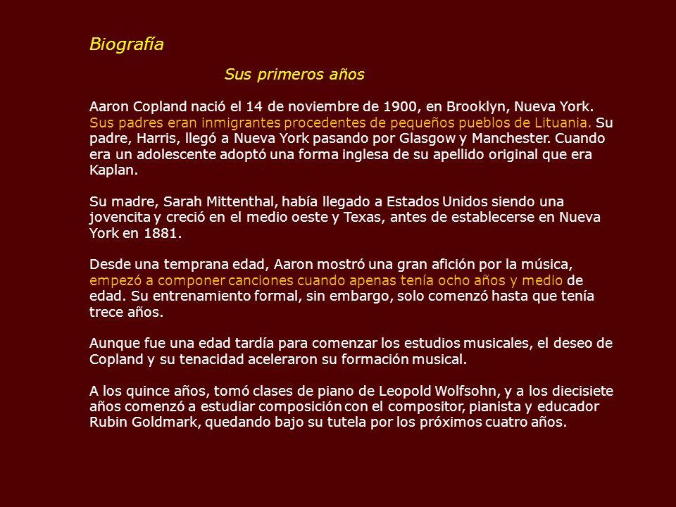Biografía Sus primeros años Aaron Copland nació el 14 de noviembre de 1900, en Brooklyn, Nueva York.