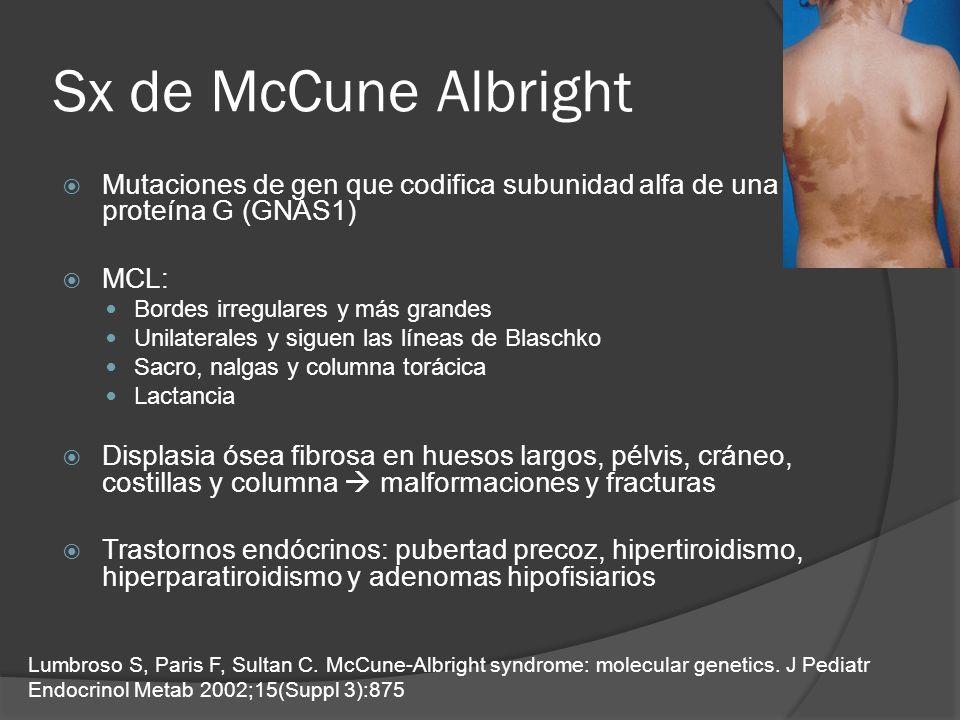 Sx de McCune Albright Mutaciones de gen que codifica subunidad alfa de una proteína G (GNAS1) MCL: Bordes irregulares y más grandes Unilaterales y sig
