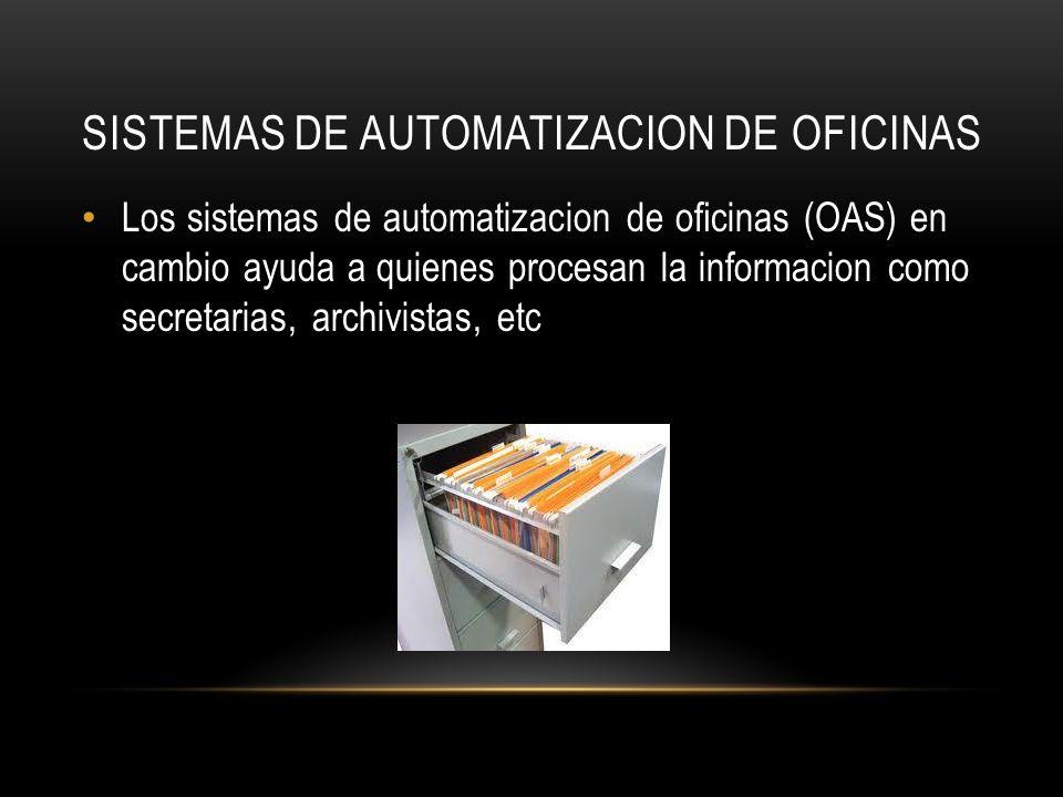 SISTEMAS DE AUTOMATIZACION DE OFICINAS Los sistemas de automatizacion de ocinas (OAS) en cambio ayuda a quienes procesan la informacion como secretari