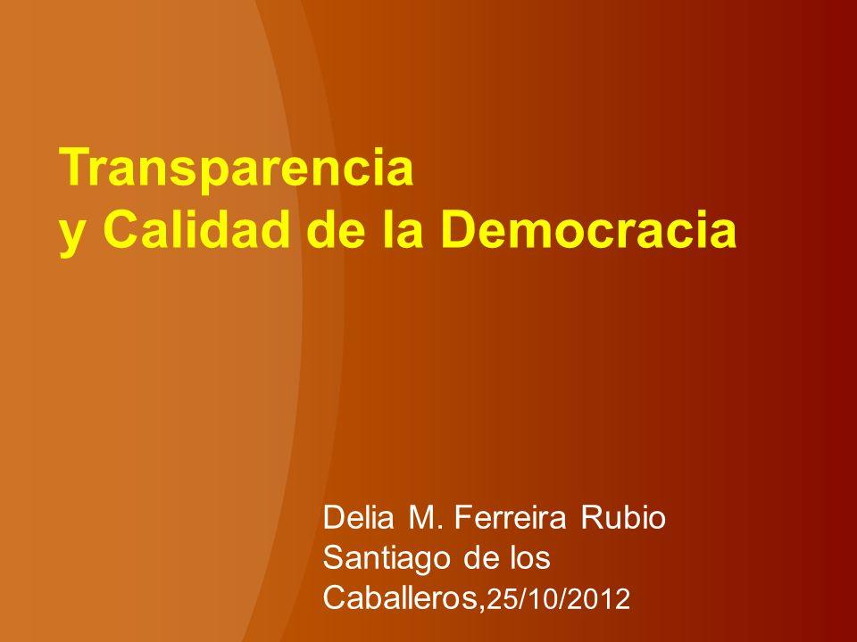 Transparencia y Calidad de la Democracia Delia M. Ferreira Rubio Santiago de los Caballeros, 25/10/2012