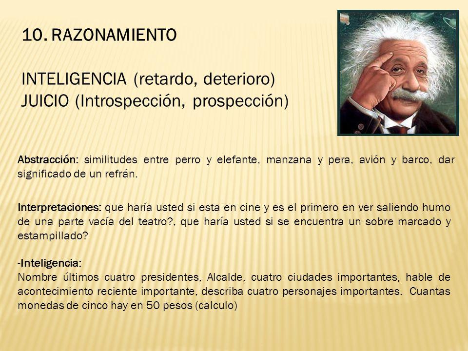 10. RAZONAMIENTO INTELIGENCIA (retardo, deterioro) JUICIO (Introspección, prospección) Interpretaciones: que haría usted si esta en cine y es el prime