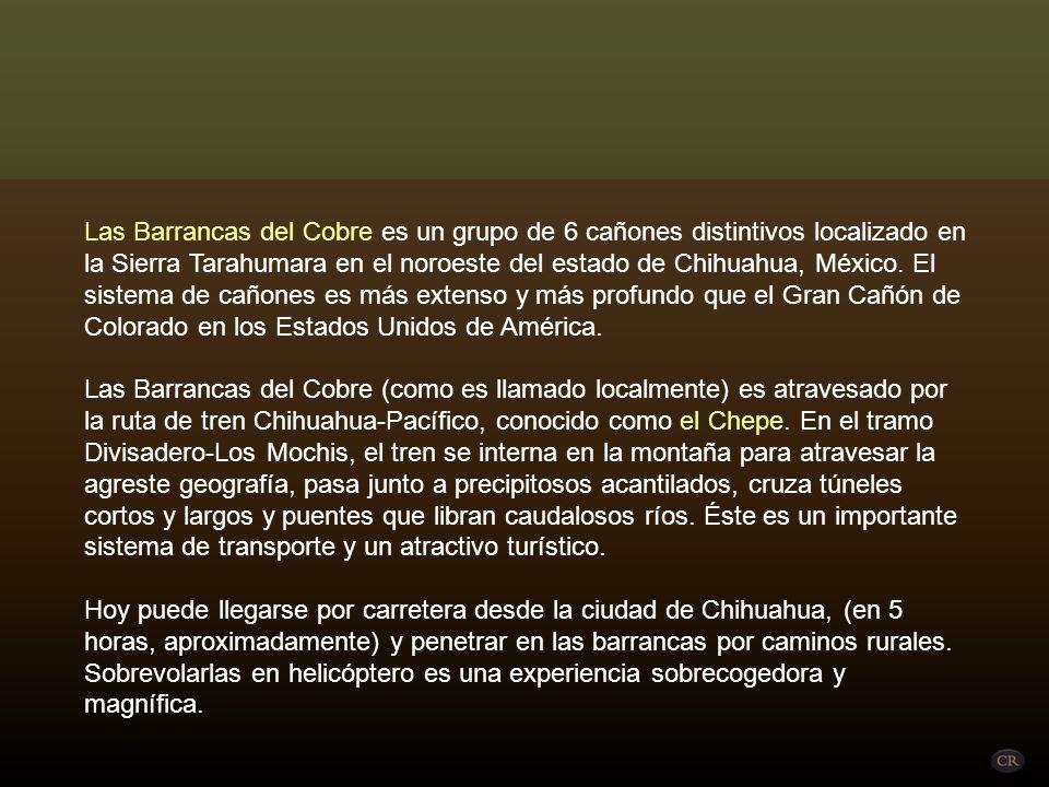 Las Barrancas del Cobre es un grupo de 6 cañones distintivos localizado en la Sierra Tarahumara en el noroeste del estado de Chihuahua, México.