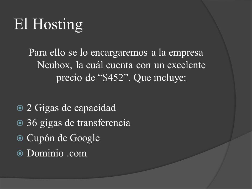 El Hosting Para ello se lo encargaremos a la empresa Neubox, la cuál cuenta con un excelente precio de $452.