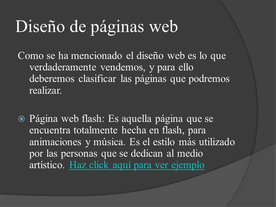 Diseño de páginas web Como se ha mencionado el diseño web es lo que verdaderamente vendemos, y para ello deberemos clasificar las páginas que podremos realizar.