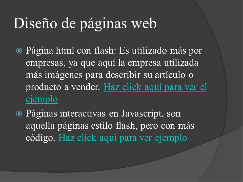 Diseño de páginas web Página html con flash: Es utilizado más por empresas, ya que aquí la empresa utilizada más imágenes para describir su artículo o producto a vender.