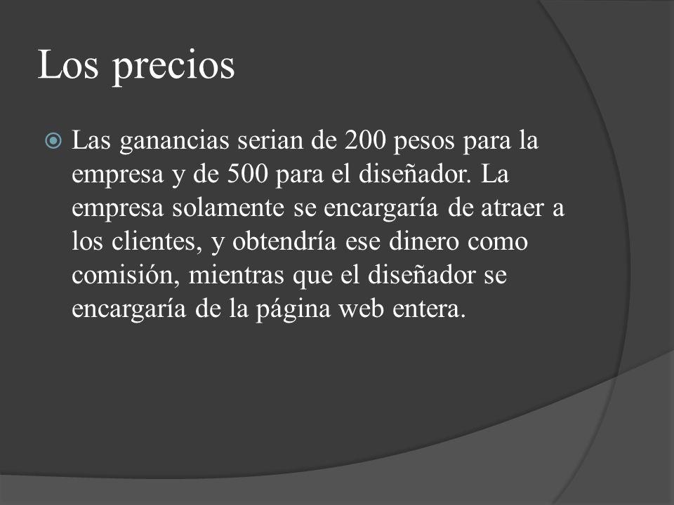 Los precios Las ganancias serian de 200 pesos para la empresa y de 500 para el diseñador.