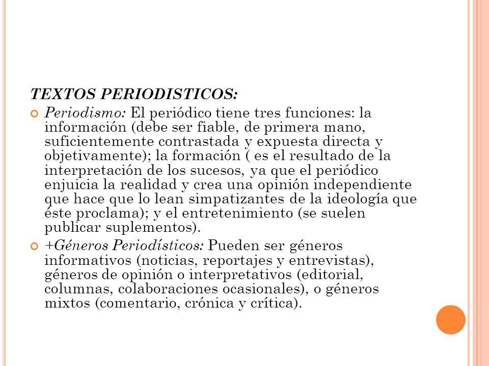 TEXTOS PERIODISTICOS: Periodismo: El periódico tiene tres funciones: la información (debe ser fiable, de primera mano, suficientemente contrastada y e