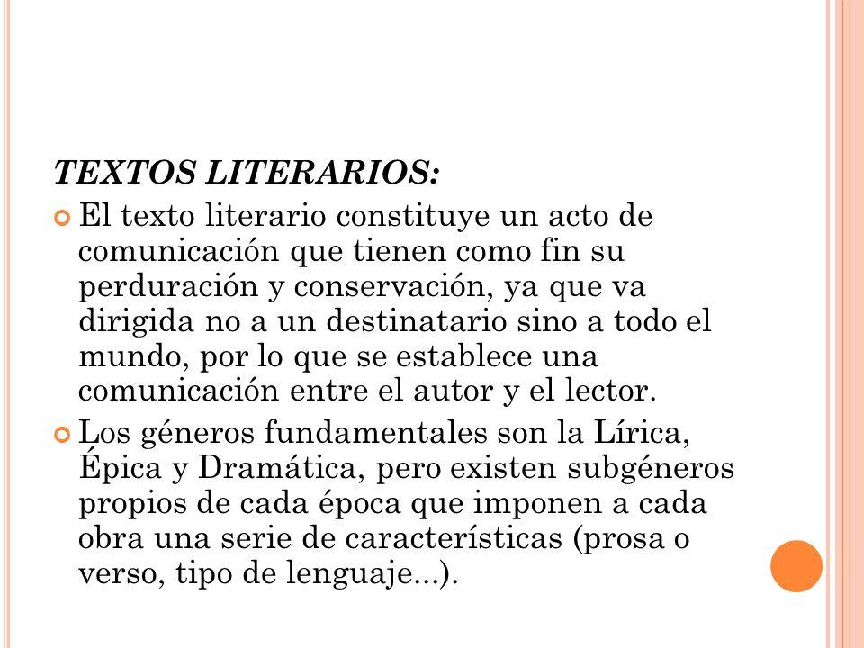 TEXTOS LITERARIOS: El texto literario constituye un acto de comunicación que tienen como fin su perduración y conservación, ya que va dirigida no a un