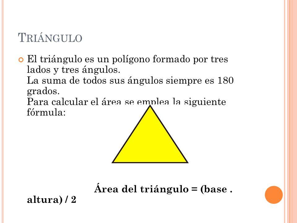 T RIÁNGULO El triángulo es un polígono formado por tres lados y tres ángulos. La suma de todos sus ángulos siempre es 180 grados. Para calcular el áre
