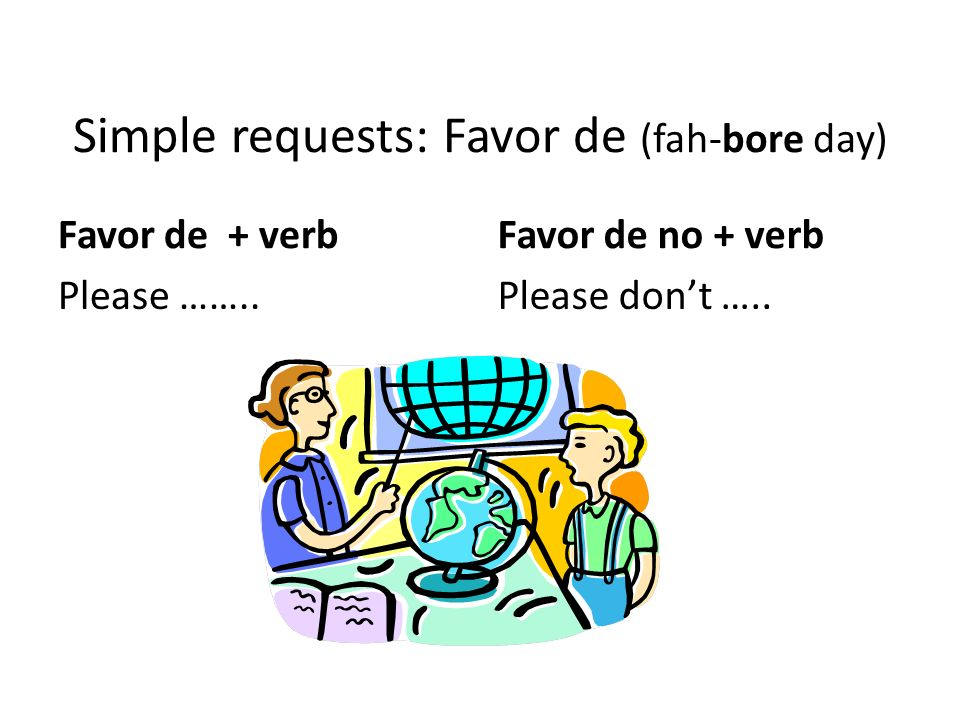 To make requests, combine the phrase with the infinitive verb.