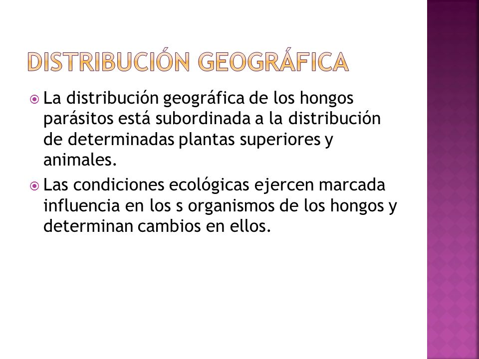 La distribución geográfica de los hongos parásitos está subordinada a la distribución de determinadas plantas superiores y animales. Las condiciones e