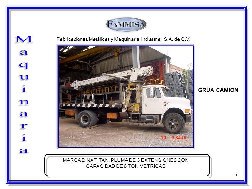 1 Fabricaciones Metálicas y Maquinaria Industrial S.A. de C.V. GRUA CAMION MARCA DINA TITAN, PLUMA DE 3 EXTENSIONES CON CAPACIDAD DE 6 TON METRICAS