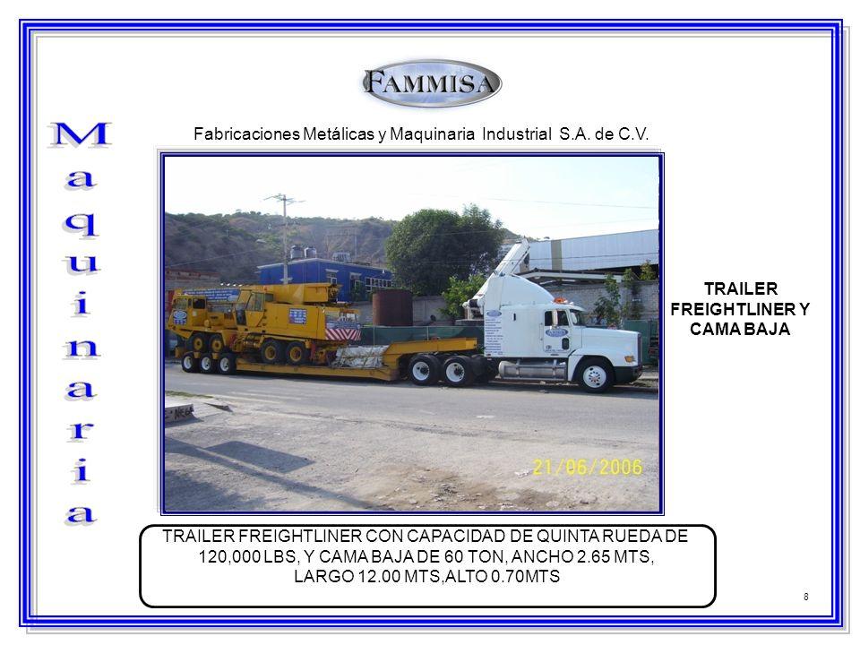 8 Fabricaciones Metálicas y Maquinaria Industrial S.A. de C.V. TRAILER FREIGHTLINER Y CAMA BAJA TRAILER FREIGHTLINER CON CAPACIDAD DE QUINTA RUEDA DE