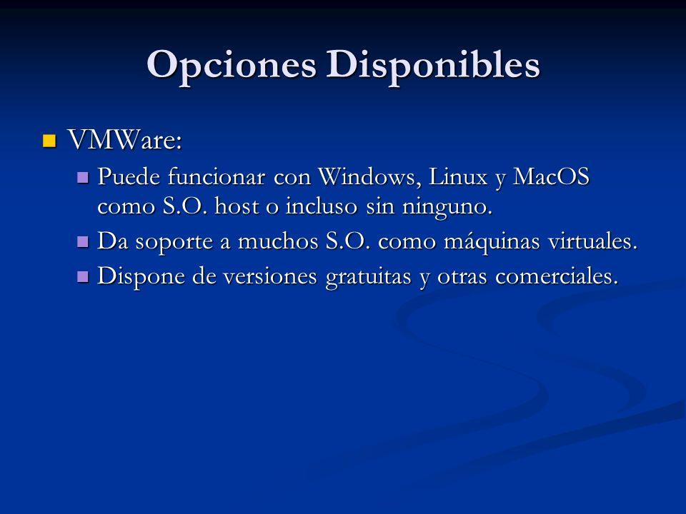 Opciones Disponibles VMWare: VMWare: Puede funcionar con Windows, Linux y MacOS como S.O.