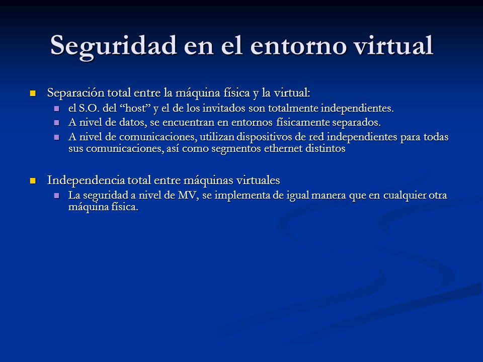 Seguridad en el entorno virtual Separación total entre la máquina física y la virtual: Separación total entre la máquina física y la virtual: el S.O.