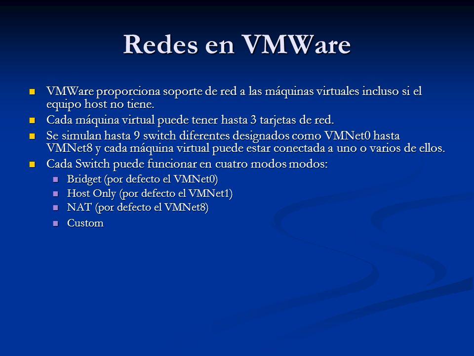 Redes en VMWare VMWare proporciona soporte de red a las máquinas virtuales incluso si el equipo host no tiene.